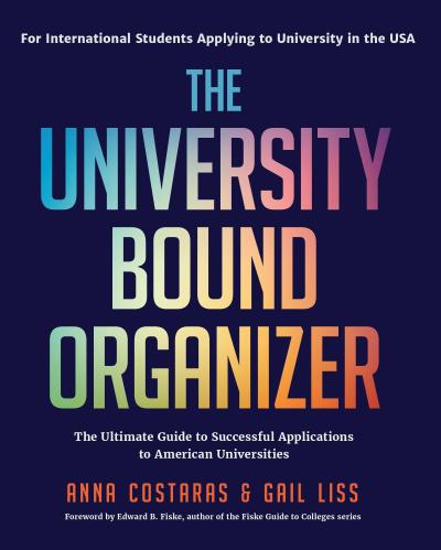 The University Bound Organizer: The Ultimate Guide to Successful Applications to American Universities (University Admission Advice, Application Guide