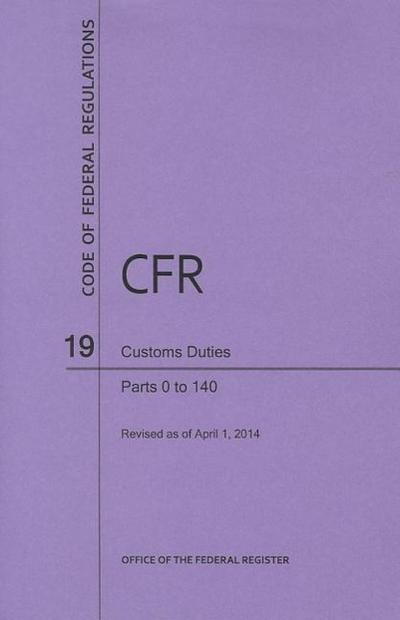 Code of Federal Regulations Title 19, Customs Duties, Parts 1-140, 2014