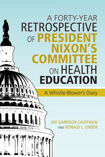 A Forty-Year Retrospective of President Nixon's Committee on Health Education: A Whistle-Blower's Diary
