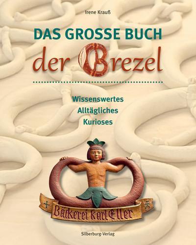Das große Buch der Brezel; Wissenwertes, Alltägliches, Kurioses; Deutsch; meist farbige Abbildungen