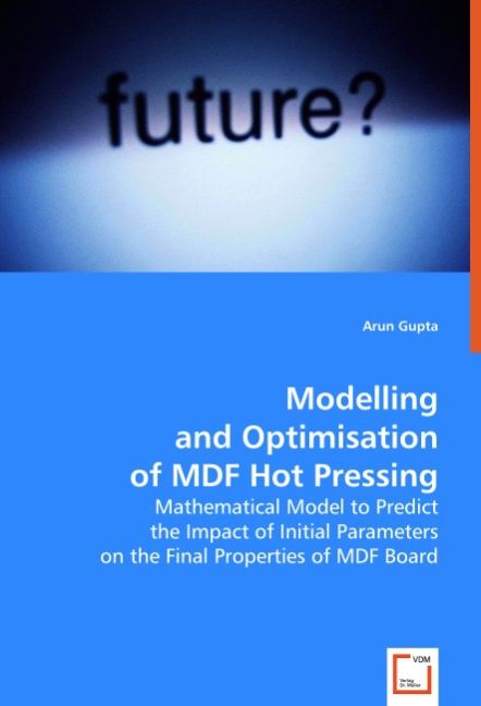 Arun Gupta / Modelling and Optimisation of MDF Hot Pressing /  9783639009743