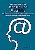Mensch und Maschine; Wie Brain-Computer-Interfaces und andere Innovationen gelähmten Menschen im Alltag helfen; Hrsg. v. Pantke, Karl-Heinz; Deutsch