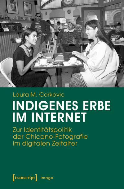 Indigenes Erbe im Internet: Zur Identitätspolitik der Chicano-Fotografie im digitalen Zeitalter (Image)