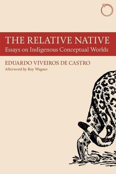 The Relative Native - Essays on Indigenous Conceptual Worlds