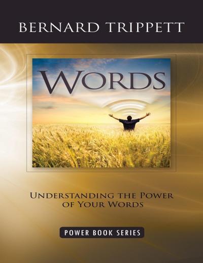 Words: Understanding the Power of Your Words