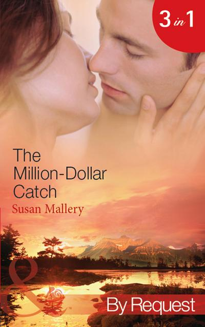 The Million-Dollar Catch: The Substitute Millionaire (The Million Dollar Catch, Book 1) / The Unexpected Millionaire (The Million Dollar Catch, Book 2) / The Ultimate Millionaire (The Million Dollar Catch, Book 3) (Mills & Boon By Request)