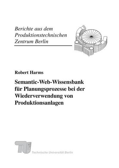 Semantic-Web-Wissensbank für Planungsprozesse bei der Wiederverwendung von Produktionsanlagen