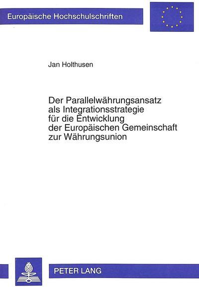 Der Parallelwährungsansatz als Integrationsstrategie für die Entwicklung der Europäischen Gemeinschaft zur Währungsunion