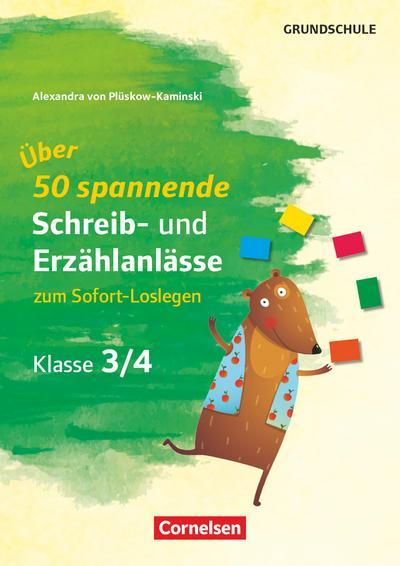 Spannende Schreib- und Erzählanlässe zum sofort Loslegen - Klasse 3/4
