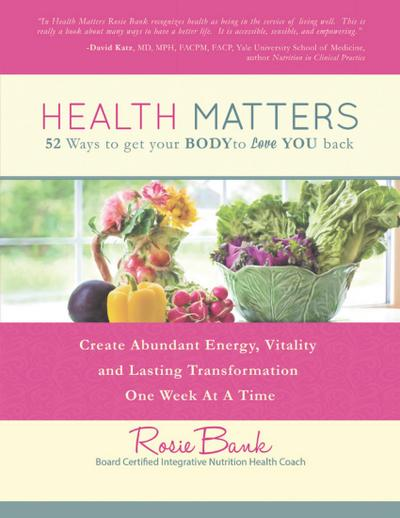 Health Matters: Fifty - Two Ways to Get Your Body to Love You Back