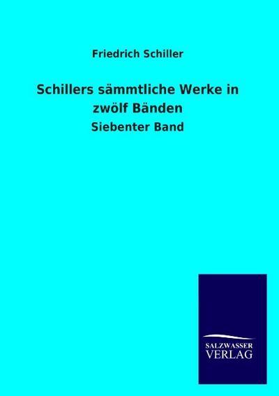 Schillers sämmtliche Werke in zwölf Bänden: Siebenter Band