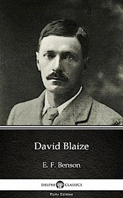 David Blaize by E. F. Benson - Delphi Classics (Illustrated)