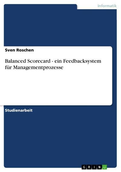 Balanced Scorecard - ein Feedbacksystem für Managementprozesse