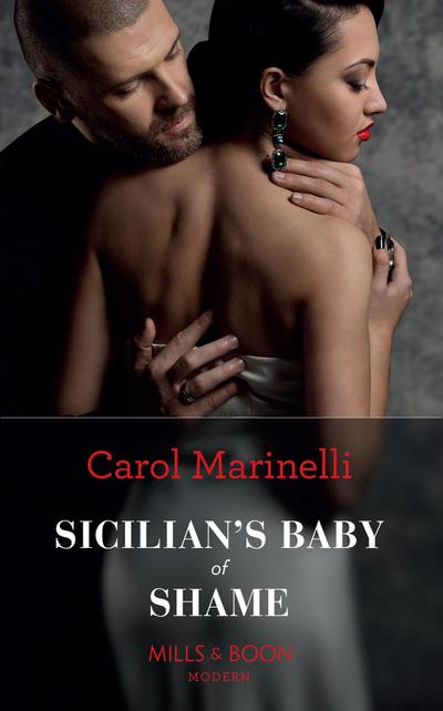 Sicilian's Baby Of Shame (Mills & Boon Modern) (Billionaires & One-Night Heirs, Book 3)