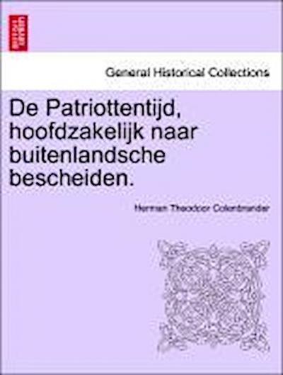 De Patriottentijd, hoofdzakelijk naar buitenlandsche bescheiden. Deel II