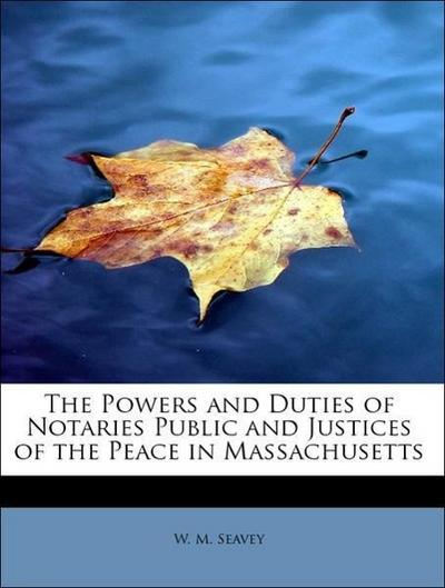 The Powers and Duties of Notaries Public and Justices of the Peace in Massachusetts