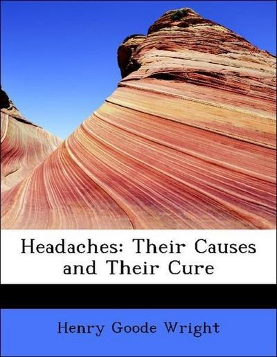 Headaches: Their Causes and Their Cure