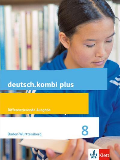 deutsch.kombi plus. Schülerbuch 8 Schuljahr. Ausgabe für Baden-Württemberg