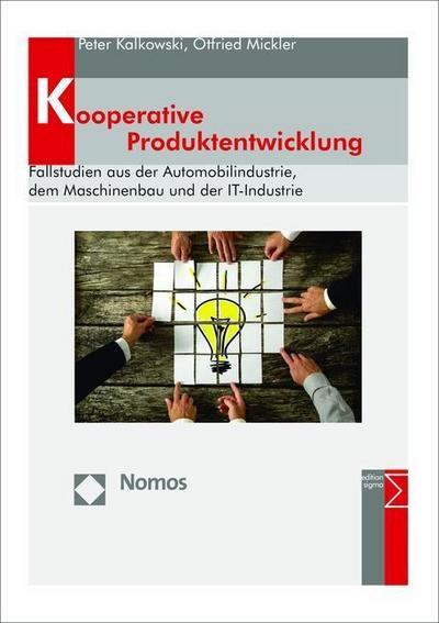 Kooperative Produktentwicklung: Fallstudien aus der Automobilindustrie, dem Maschinenbau und der IT-Industrie