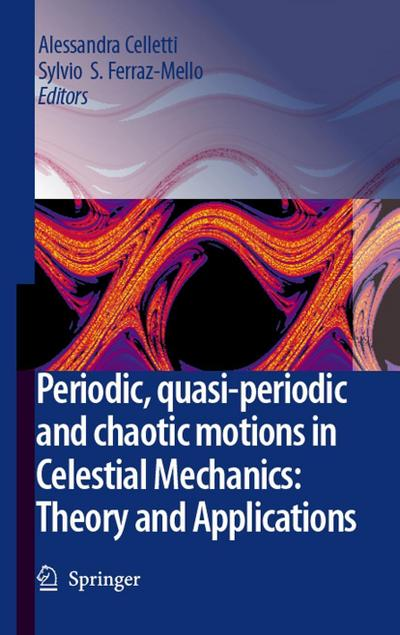 Periodic, Quasi-Periodic and Chaotic Motions in Celestial Mechanics: Theory and Applications