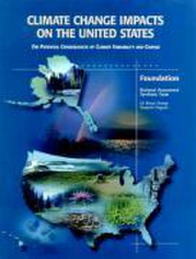 Climate Change Impacts on the United States - Foundation Report: The Potential Consequences of Climate Variability and Change