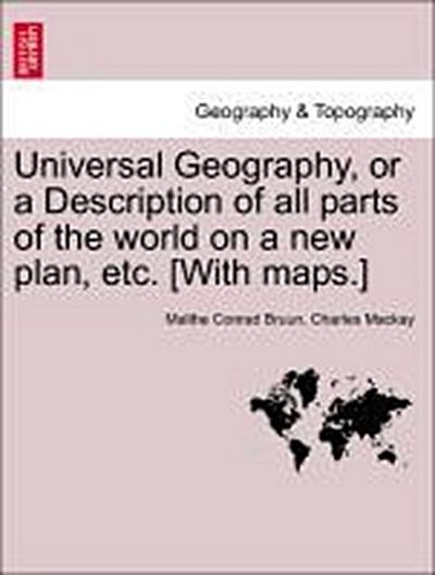 Universal Geography, or a Description of all parts of the world on a new plan, etc. [With maps.] Vol. V.