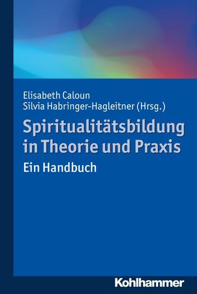 Spiritualitätsbildung in Theorie und Praxis