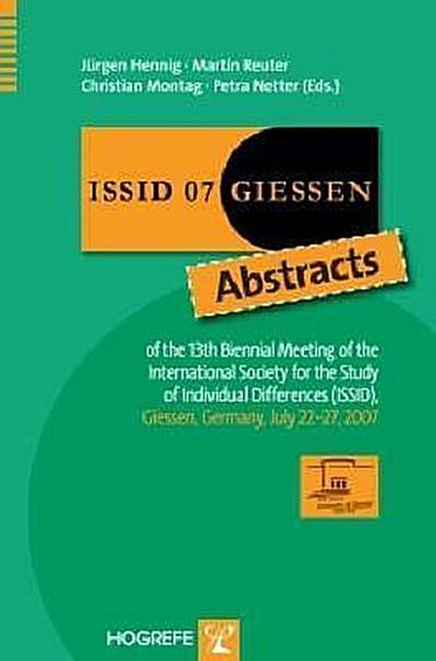 ISSID 07, Giessen: Abstracts of the 13th Biennial Meeting of the International Society for the Study of Individual Differences (ISSID), Giessen, Germany, July 22-27, 2007