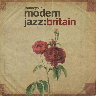 Journeys In Modern Jazz: Britain 1965 - 1972