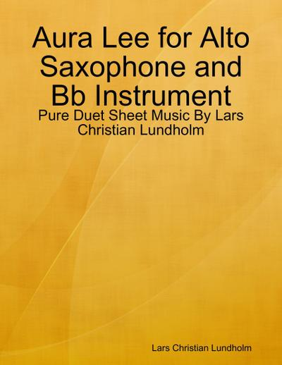 Aura Lee for Alto Saxophone and Bb Instrument - Pure Duet Sheet Music By Lars Christian Lundholm