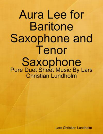 Aura Lee for Baritone Saxophone and Tenor Saxophone - Pure Duet Sheet Music By Lars Christian Lundholm