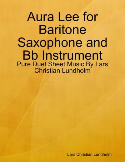 Aura Lee for Baritone Saxophone and Bb Instrument - Pure Duet Sheet Music By Lars Christian Lundholm
