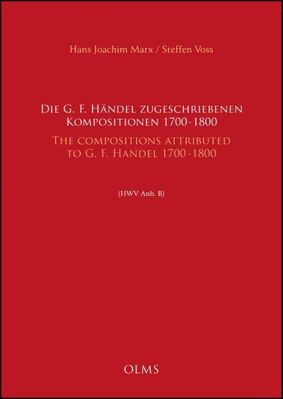 Die G. F. Händel zugeschriebenen Kompositionen, 1700 - 1800 / The Compositions attributed to G. F. Handel, 1700- 1800 (HWV Anh. B)