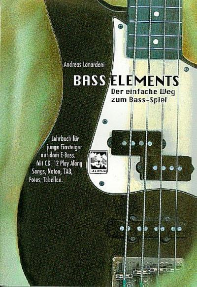 Bass Elements. Der einfache Weg zum Bass-Spiel: Lehrbuch für junge Einsteiger auf dem E-Bass. Mit CD, 12 Play Along Songs, Noten, TAB, Fotos, Tabellen