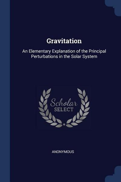 Gravitation: An Elementary Explanation of the Principal Perturbations in the Solar System