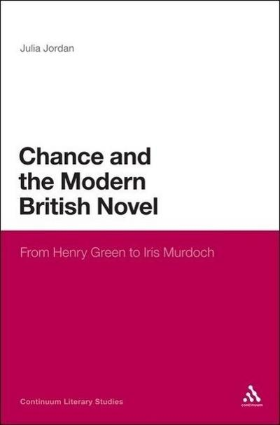 Chance and the Modern British Novel: From Henry Green to Iris Murdoch