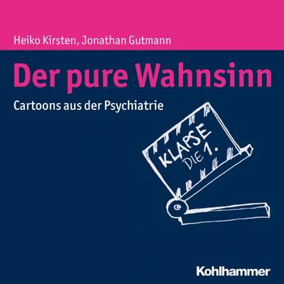 Der pure Wahnsinn: Cartoons aus der Psychiatrie