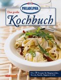 Das große PHILADELPHIA Kochbuch: Über 75 Rezepte für Hauptgerichte, Saucen, Snacks, Suppen & mehr
