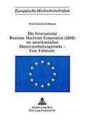 Die International Business Machines Corporation (IBM) im amerikanischen Datenverarbeitungsmarkt - eine Fallstudie