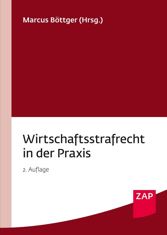 Marcus Böttger Wirtschaftsstrafrecht in der Praxis