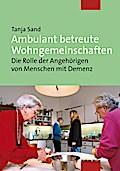 Ambulant betreute Wohngemeinschaften; Die Rolle der Angehörigen von Menschen mit Demenz; Deutsch