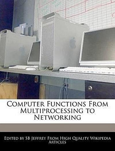 Computer Functions from Multiprocessing to Networking