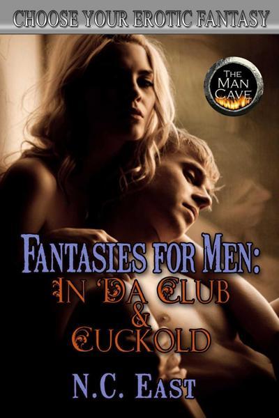 Fantasies for Men: In 'Da Club & Cuckold