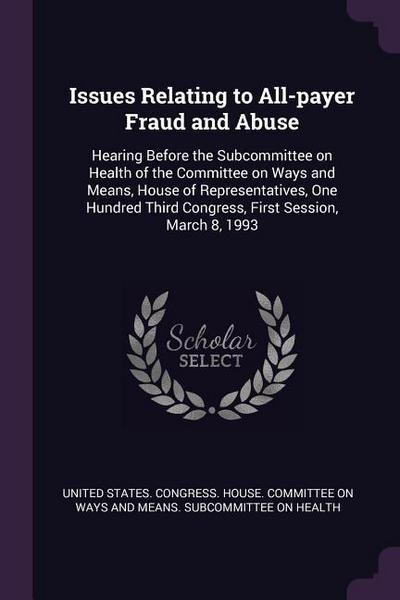 Issues Relating to All-Payer Fraud and Abuse: Hearing Before the Subcommittee on Health of the Committee on Ways and Means, House of Representatives,