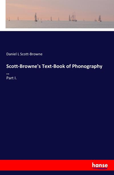 Scott-Browne's Text-Book of Phonography ..