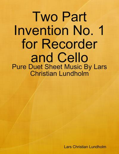 Two Part Invention No. 1 for Recorder and Cello - Pure Duet Sheet Music By Lars Christian Lundholm