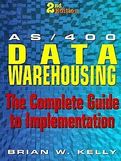 AS/400 Data Warehousing: The Complete Guide to Implementation
