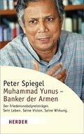 Muhammad Yunus - Banker der Armen: Der Friedensnobelpreisträger. Sein Leben. Seine Vision. Seine Wirkung (HERDER spektrum)