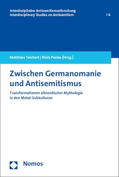 Zwischen Germanomanie und Antisemitismus: Transformationen altnordischer Mythologie in den Metal-Subkulturen (Interdisziplinare Antisemitismusforschung / Interdisciplinar)