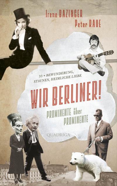 Wir Berliner!; Prominente über Prominente. 33 x Bewunderung, Staunen, heimliche Liebe; Deutsch